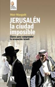 """Club de lectura: """"Jerusalén la ciudad imposible. Claves para comprender la ocupación israelí"""" de Meir Margalit. La Libre. Santander"""