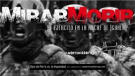 """Proyección global por Ayotzinapa de """"Mirar, morir. El ejército en la noche de Iguala"""""""