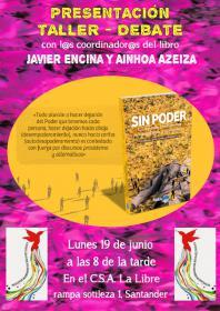Presentación-taller del libro Sin Poder con lxs coordinadorxs Javier Encina y Ainhoa Ezeiza. La Libre. Santander