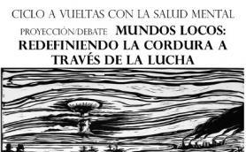 """Ciclo: """"A vueltas con la salud mental"""". Proyección: """"Mundos locos: redefiniendo la cordura a través de la lucha"""". La Libre. Santander"""